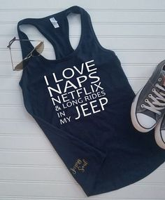 I Love Naps Netflix And Long Jeep Rides Jeep Lover Jeep