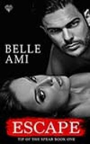 Escape (Tip of the Spear Book 1) by Belle Ami - OnlineBookClub.org Book of the Day! @belleami96 @OnlineBookClub