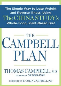 The Campbell Plan: The Simple Way to Lose Weight and Reverse Illness, Using The China Study's Whole-Food, Plant-Based Diet by Thomas Campbell