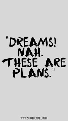 Dont call it dream. Call it a plan. So, you want to achieve your aim? Want to be Successful? Just read how successful peoples has achieved their goals and you can too do it in your life. Dreams Quotes, Success quotes, life quotes, positivity quotes, posit