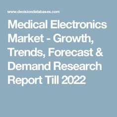Medical Electronics Market - Growth, Trends, Forecast & Demand Research Report Till 2022