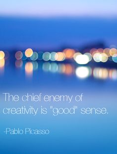 Be reckless. | The 23 Absolute Best Quotes To Boost Your Creativity