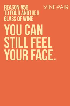 101 Reasons To Pour Another Glass Of Wine   VinePair