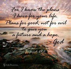 For I know the plans I have for your life