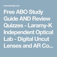 Free ABO Study Guide AND Review Quizzes   Laramy K Independent Optical Lab    Digital