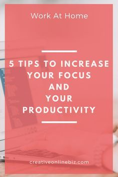 5 Tips To Increase Your Focus And Productivity When You Work At Home - Creative Online Biz #bloggingtips #blogger #productivity #focus