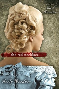 A story of the French Revolution infused with fantasy  The Red Necklace by Sally Gardner