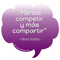 Menos competir y más compartir. - Vilma Núñez - #SocialMedia #web20