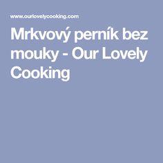 Mrkvový perník bez mouky - Our Lovely Cooking