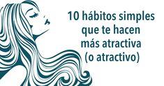10 hábitos simples que te hacen más atractiva (o atractivo) #viral