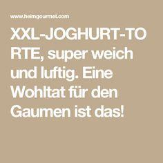 XXL-JOGHURT-TORTE, super weich und luftig. Eine Wohltat für den Gaumen ist das!