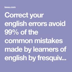 Correct your english errors avoid 99% of the common mistakes made by learners of english by fresquivol - issuu