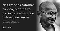 Nas grandes batalhas da vida, o primeiro passo para a vitória é o desejo de vencer. — Mahatma Gandhi