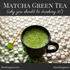 Matcha Green Tea (why you should be drinking it!)