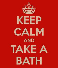 KEEP CALM AND TAKE A BATH