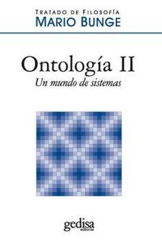 """""""Tratado de filosofía"""" Vol. 4 """"Ontología II"""" Mario Bunge. El Tratado de filosofía ―en 8 tomos (1974-1989)― es sin duda  uno de los proyectos más ambiciosos de la filosofía moderna. Su objetivo es construir un sistema filosófico de lo que el autor considera el núcleo de la  filosofía contemporánea (la semántica, la ontología, la gnoseología y la ética), con especial  atención a los problemas planteados por el conocimiento científico y técnico."""
