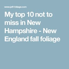 My top 10 not to miss in New Hampshire - New England fall foliage New England Fall Foliage, New Hampshire, East Coast, Road Trip, Mountain, Vacation, Paint, Places, Top