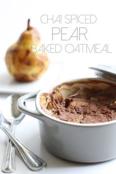 Chai Spiced Pear Baked Steel-Cut Oatmeal  1 small ripe pear, cored and diced ½ cup unsweetened vanilla almond milk 1 tsp ground flaxseed 1 tsp pure maple syrup ½ tsp vanilla extract ½ tsp cinnamon ⅛ tsp ground ginger ⅛ tsp cardamom pinch of cloves pinch of salt ¼ cup steel-cut oats