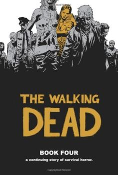 The Walking Dead, Book 4 [Hardcover] Continuing Story of Survival Horror