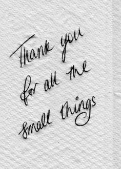 Thank You For the Small Things.