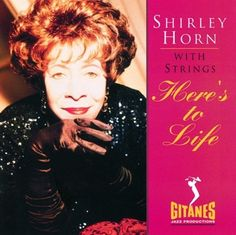 Here's to Life ~ Shirley Horn