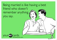 Funny Anniversary Ecard: Being married is like having a best friend who doesn't remember anything you say.
