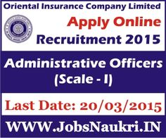 The Oriental Insurance Company Limited Recruitment 2015 :   Administrative Officers (Scale-I) – 246 Posts  Last Date : 20/03/2015  http://jobsnaukri.in/the-oriental-insurance-company-limited-recruitment-2015-administrative-officersscale-i-246-posts/