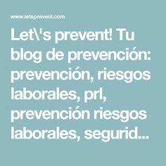 Let\'s prevent! Tu blog de prevención: prevención, riesgos laborales, prl, prevención riesgos laborales, seguridad industrial, ergonomía, higiene industrial, riesgos psicosociales, medicina trabajo