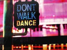 Don't walk..DANCE! -