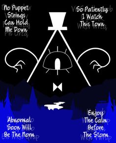 No puppet strings can hold me down  So patiently I watch this town Abnormal will soon be the norm Enjoy the calm before the storm ~Bill Cypher