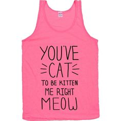 You've Cat To Be Kitten Me Right Meow Pink Tank Top ❤ liked on Polyvore featuring tops and shirts