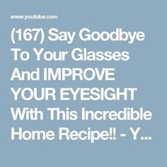 (167) Say Goodbye To Your Glasses And IMPROVE YOUR EYESIGHT With This Incredible Home Recipe!! - YouTube