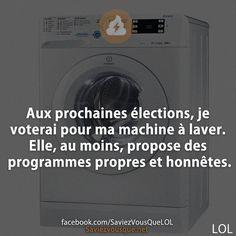 """""""Aux prochaines élections, je voterai pour ma machine à laver. Elle, au moins, propose des programmes propres et honnêtes."""""""