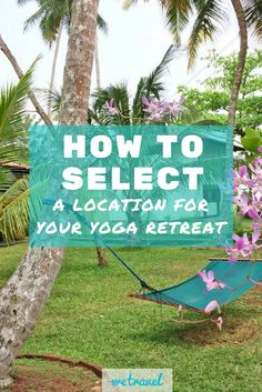 How To Select A Location For Your Retreat