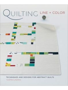 Quilting Line and Color Techniques and Designs for Abstract Quilts | InterweaveStore.com