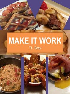 The Whimsical World of T.L. Gray: Make It Work