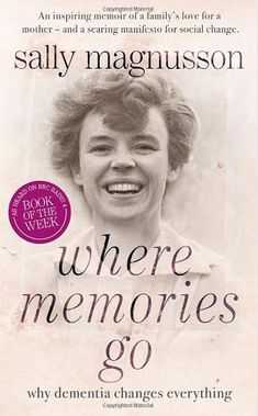 Dementia Books: Where Memories Go: Why Dementia Changes Everything by Sally Magnusson Alzheimer's Prevention, Creative Arts Therapy, Therapy Ideas, Alzheimers Awareness, Alzheimer's And Dementia, Dementia Care, Book Writer, Social Change, Social Work
