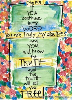 """If you abide in My word, you are My disciples indeed. And you shall know the truth, and the truth shall make you free."" ‭‭John‬ ‭8:31-32‬ NKJV"