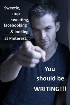 """""""Sweetie, stop tweeting, facebooking & looking at Pinterest... You should be WRITING!!!"""" - Chris Pine #quotes #writing"""