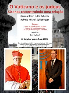 O Vaticano e os judeus – 50 anos reconstruindo uma relação. Cardeal Dom Odilo Scherer e rabino Michel Schlesinger debaterão em São Paulo, com mediação do ator Dan Stulbach, os 50 anos de diálogo católico-judaico.