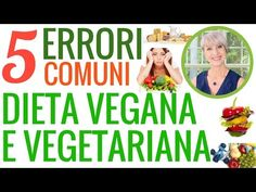DIETA VEGANA e VEGETARIANA: 5 ERRORI COMUNI, COME DIVENTARE VEGANI o VEGETARIANI senza CARENZE - YouTube