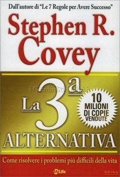La Terza Alternativa Come risolvere i problemi più difficili della vita Stephen Covey Compralo su il Giardino dei Libri