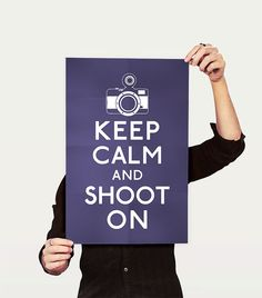 Keep+Calm+and+Shoot+On+Camera+5+x+7+Print+by+KeepCalmAndStayGold,+$6.99