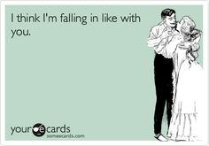 I think I'm falling in like with you.