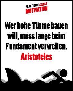 Zitat Aristoteles - Wer hohe Türme bauen will, muss lange beim Fundament verweilen.
