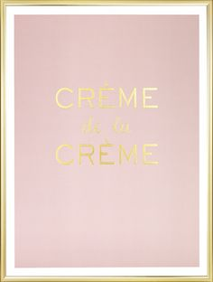 Poster with the text Creme de la creme, in gold.
