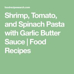 Shrimp, Tomato, and Spinach Pasta with Garlic Butter Sauce | Food Recipes