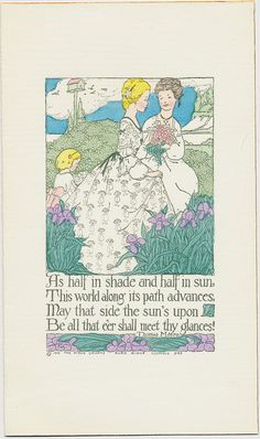 """""""As half in shade and half in sun, This world along its path advances, May that side the sun's upon Be all that e'er shall meet thy glances!"""" Vintage greeting card   This card is part of the Dulah Evans Krehbiel Card Collection at the National Museum of Women in the Arts (NMWA) Betty Boyd Dettre Library and Research Center (LRC) http://nmwa.org/learn/library-archives  Publication date: 1910"""
