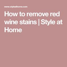 How to remove red wine stains | Style at Home
