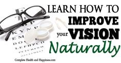 How to Improve Vision Naturally - Complete Health and Happiness